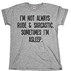 I`m Not Always Rude & Sarcastic..Sometimes I`m Asleep Ladies Unisex Fit Slogan T-Shirt Uomo e Donne Camiseta